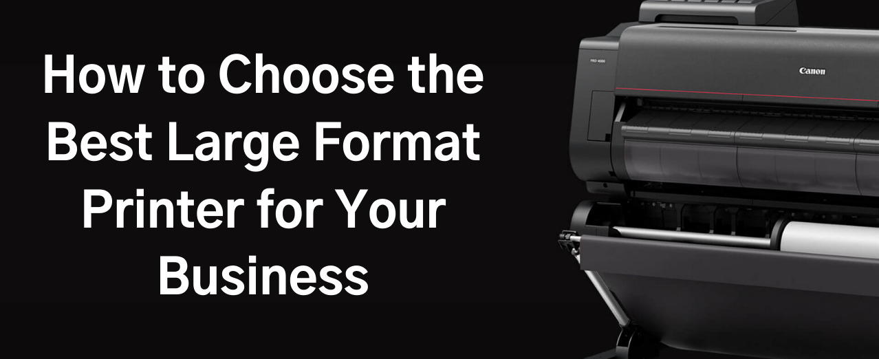How to choose the best large format printer for your business